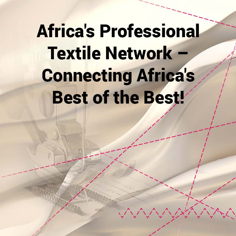 Africa's professional Textile Network - connecting Africa's Best of the Best